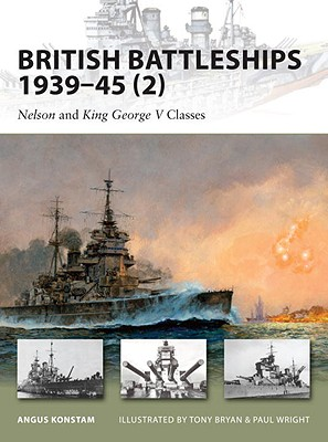 British Battleships 1939?45 (2): Nelson and King George V Classes (New Vanguard), Konstam, Angus