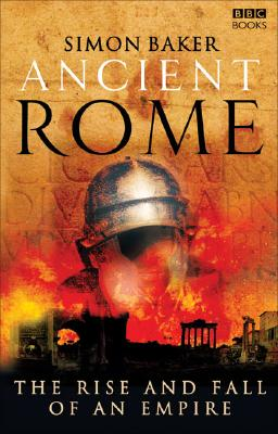 Ancient Rome: The Rise and Fall of an Empire, BAKER, Simon
