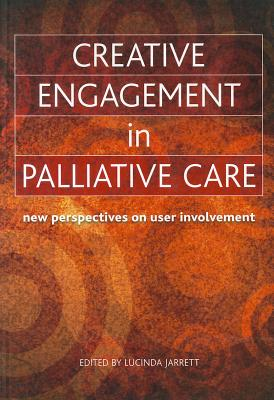 Image for Creative Engagement in Palliative Care: New Perspectives on User Involvement