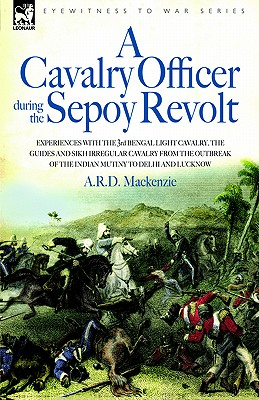 Image for A   Cavalry Officer During the Sepoy Revolt - Experiences with the 3rd Bengal Light Cavalry, the Guides and Sikh Irregular Cavalry from the Outbreak O