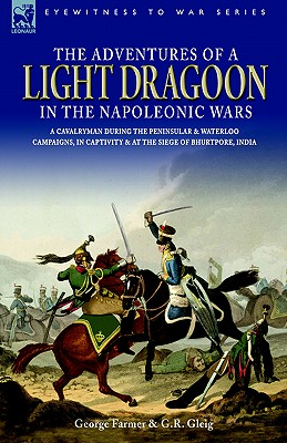 Image for The Adventures of a Light Dragoon in the Napoleonic Wars - A Cavalryman During the Peninsular & Waterloo Campaigns, in Captivity & at the Siege of Bhu