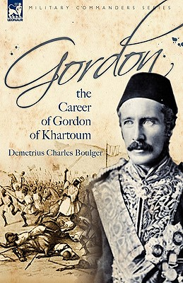 Gordon: the Career of Gordon of Khartoum, Boulger, Demetrius Charles
