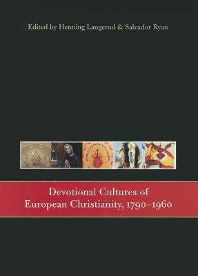 Devotional Cultures of European Christianity, 1790-1960, Henning Laugerud, ed.