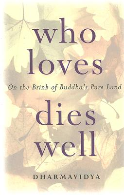 Image for Who Loves Dies Well: On the Brink of Buddha's Pure Land