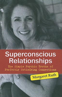 Superconscious Relationships: The Simple Psychic Truths of Perfectly Satisfying Connections
