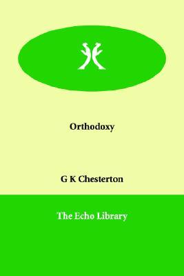 Orthodoxy, Chesterton, G K
