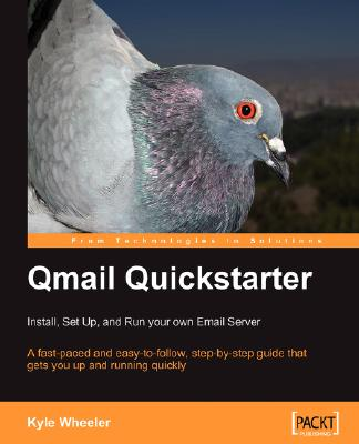 Qmail Quickstarter: Install, Set Up and Run your own Email Server: A fast-paced and easy-to-follow, step-by-step guide that gets you up and running quickly, Wheeler, Kyle