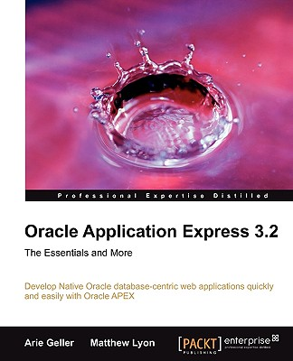 Image for ORACLE APPLICATION EXPRESS 3.2 : THE ESSENTIALS AND MORE : DEVELOP NATIVE ORACLE DATABASE-CENTRIC WEB APPLICATIONS QUICKLY & EASILY WITH ORACLE APEX