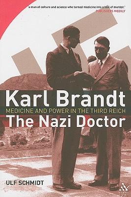 "Karl Brandt: The Nazi Doctor - Medicine and Power in the Third Reich, ""Schmidt, Ulf"""