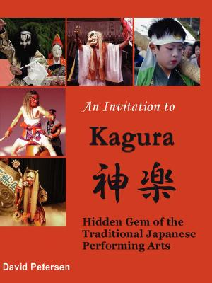 Image for An Invitation to Kagura: Hidden Gem of the Traditional Japanese Performing Arts