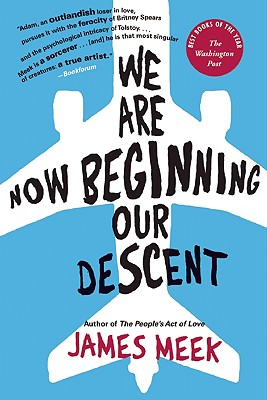 We Are Now Beginning Our Descent: A Novel, Meek, James
