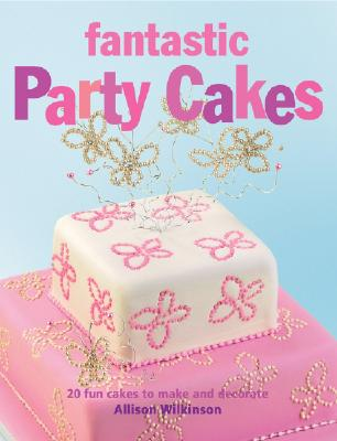 Image for Fantastic Party Cakes: 20 Fun Cakes to Make and Decorate