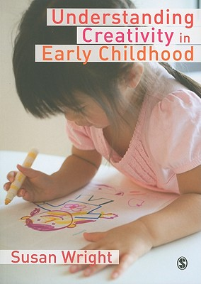 Understanding Creativity in Early Childhood: Meaning-Making and Children's Drawing, Wright, Susan