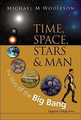 Time, Space, Stars and Man: The Story of the Big Bang, Michael M. Woolfson