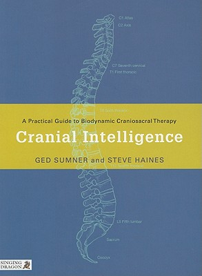 Image for Cranial Intelligence: A Practical Guide to Biodynamic Craniosacral Therapy