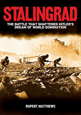 Stalingrad: The Battle that Shattered Hitler's Dream of World Domination, Matthews, Rupert