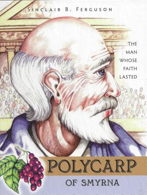 Polycarp of Smyrna (Heroes of the Faith), Dr. Sinclair Ferguson