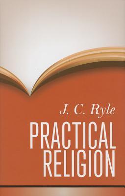 Practical Religion, J.C. Ryle
