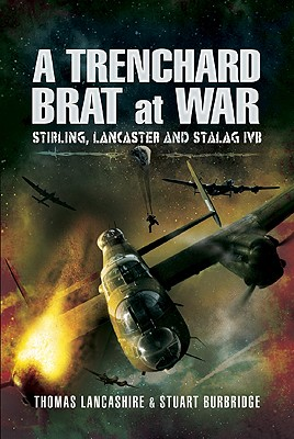 A Trenchard Brat at War: Stirling, Lancaster and Stalag IVB, LANCASHIRE, Thomas; BURBRIDGE, Stuart