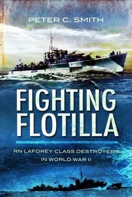 Fighting Flotilla: RN Laforey Class Destroyers in World War II, SMITH, Peter C.