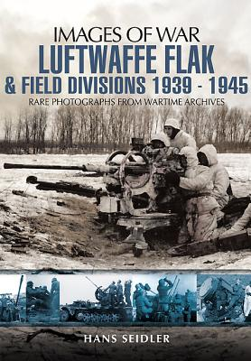 Image for Luftwaffe Flak and Field Divisions 1939-1945 (Images of War)