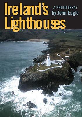 Ireland's Lighthouses: A Photo Essay, John Eagle