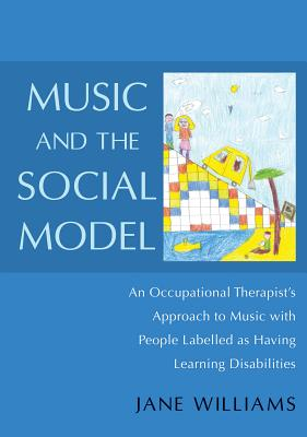 Image for Music and the Social Model: An Occupational Therapist's Approach to Music With People Labelled as Having Learning Disabilities