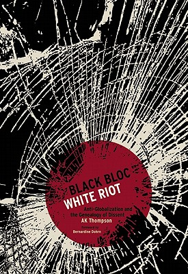 Image for Black Bloc, White Riot: Antiglobalization and the Genealogy of Dissent