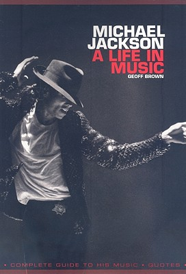 Michael Jackson: A Life In Music (Book), Brown, Geoff
