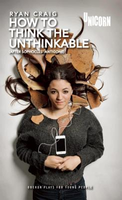 How to Think the Unthinkable: Based on Antigone (Oberon Plays for Young People), Craig, Ryan