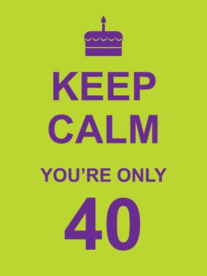 Image for Keep Calm You're Only 40