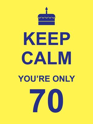 Image for Keep Calm You're Only 70