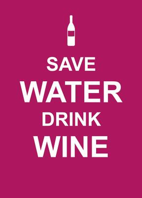 Image for SAVE WATER  DRINK WINE