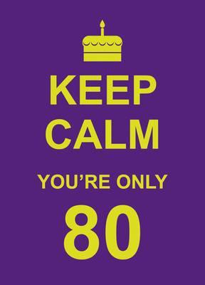 Image for Keep Calm You're Only 80