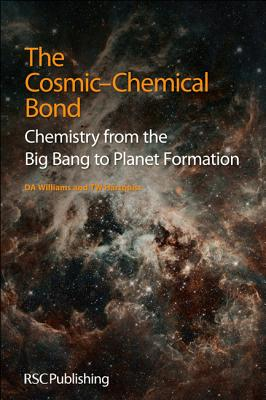 The Cosmic-Chemical Bond: Chemistry from the Big Bang to Planet Formation, Williams, David A; Hartquist, T W