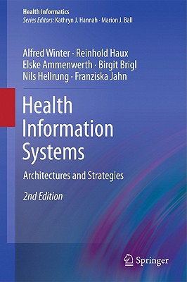 Health Information Systems: Architectures and Strategies (Health Informatics), Winter, Alfred; Haux, Reinhold; Ammenwerth, Elske; Brigl, Birgit; Hellrung, Nils; Jahn, Franziska