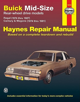 Buick Mid-size Rear Wheel Drive Models: 1974 Thru 1987 V6 and V8 Regal, Cenury, Wagons (Haynes Manuals), Haynes, John