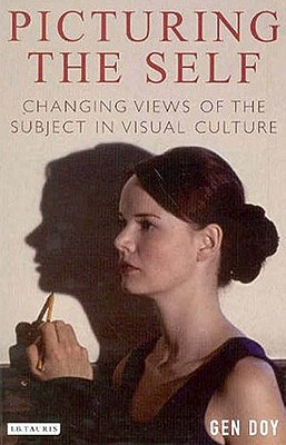 Image for Picturing The Self: Changing Views Of The Subject In Visual Culture