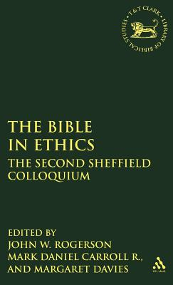 Image for The Bible in Ethics: The Second Sheffield Colloquium (The Library of Hebrew Bible/Old Testament Studies)