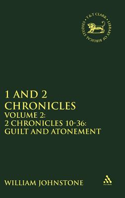 1 and 2 Chronicles, Volume 2: Volume 2: 2 Chronicles 10-36: Guilt and Atonement (The Library of Hebrew Bible/Old Testament Studies), Johnstone, William