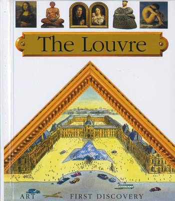 The Louvre (First Discovery Art), Claude Delafosse; Gallimard Jeunesse