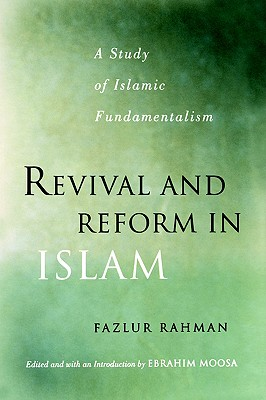 Revival and Reform in Islam: A Study of Islamic Fundamentalism, Fazlur Rahman
