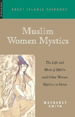 Image for Muslim Women Mystics: The Life and Work of Rabi'a and Other Women Mystics in Islam (Great Islamic Thinkers)