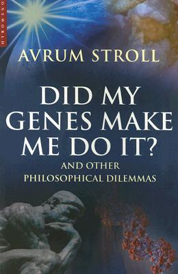 Did My Genes Make Me Do It: And Other Philosophical Dilemmas, Stroll, Avrum