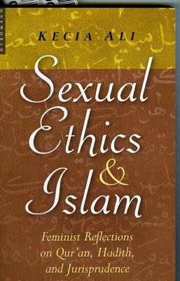 Image for Sexual Ethics And Islam: Feminist Reflections on Qur'an, Hadith, and Jurisprudence