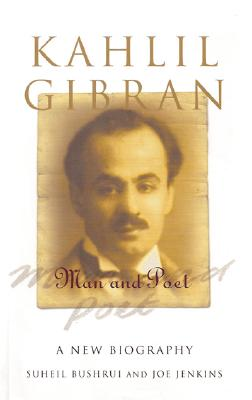Kahlil Gibran: Man and Poet, Bushrui, Suheil; Jenkins, Joe