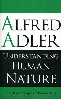 Understanding Human Nature: The Psychology of Personality, Adler, Alfred And  Colin Brett