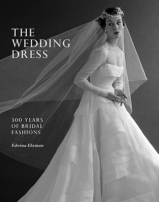 Image for The Wedding Dress: 300 Years of Bridal Fashions