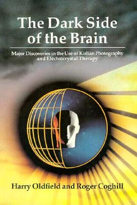 Image for The Dark Side of the Brain: Major Discoveries in the Use of Kirlian Photography and Electrocrystal Therapy