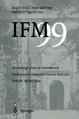 Image for IFM '99: Proceedings of the 1st International Conference on Integrated Formal Methods, York, 28-29 June 1999